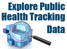 Explore Public Health Tracking Data