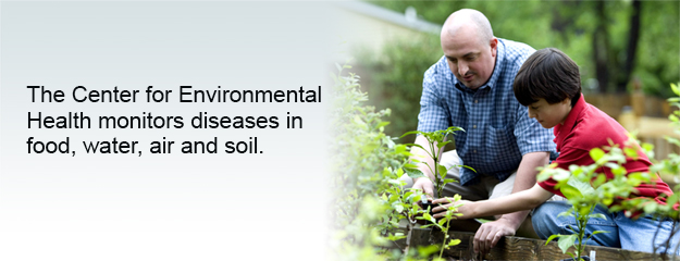 The Center for Environmental Health monitors diseases in food, water, air and soil.