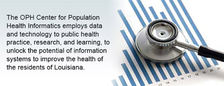 The OPH Center for Population Health Informatics employs data and technology to public health practice, research, and learning, to unlock the potential of information systems to improve the health of the residents of Louisiana.