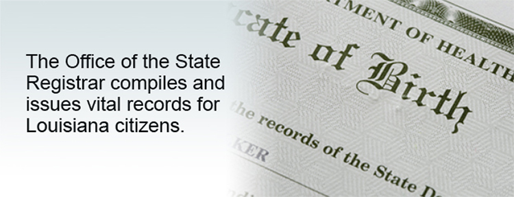 The Office of the State Registrar compiles and issues vital records for Louisiana citizens.